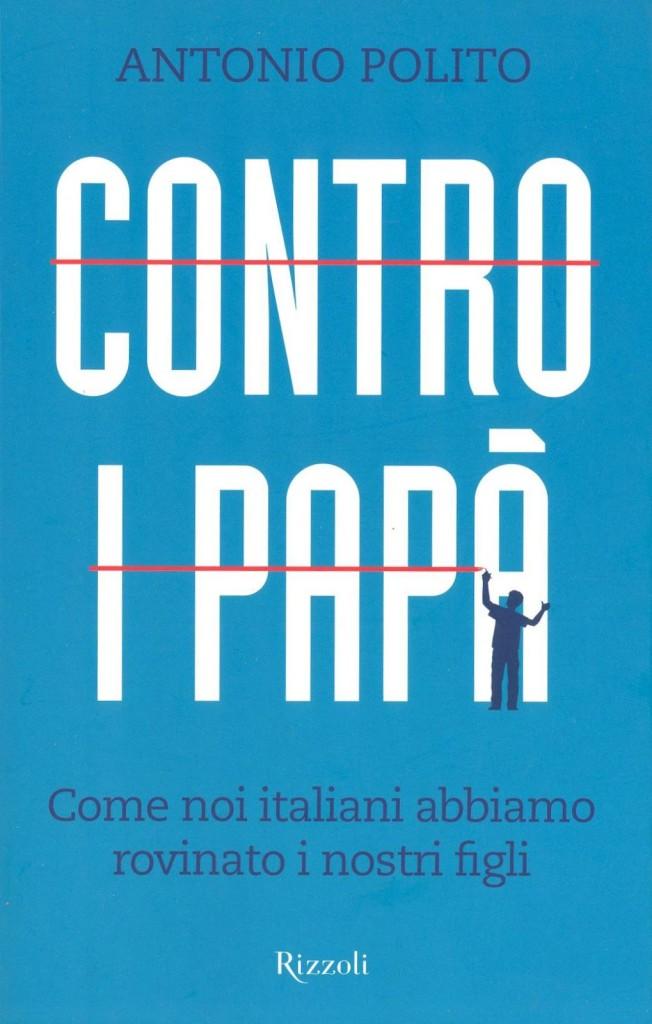 Antonio Polito – Contro i papà. Come noi italiani abbiamo rovinato i nostri figli (Rizzoli, 2012)