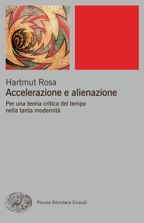 Hartmut Rosa: Accelerazione e alienazione (Einaudi, 2015)